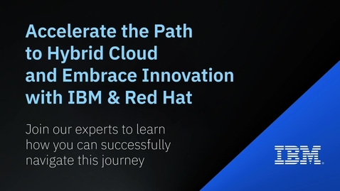 Thumbnail for entry Accelerate the Path to Hybrid Cloud with IBM & Red Hat