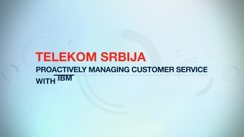 Thumbnail for entry Telekom Srbija cuts operational expenses by 20% using IBM Tivoli software