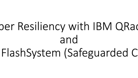 Thumbnail for entry Cyber Resiliency with IBM qRadar and IBM FlashSystem (Safeguarded Copy)
