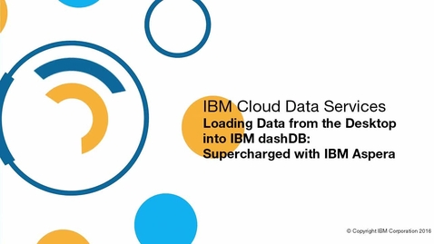 Thumbnail for entry Supercharge your dashDB data load with IBM Aspera