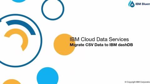 Thumbnail for entry Migrate CSV data to dashDB using Bluemix Lift