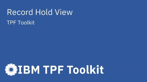 Thumbnail for entry TPF Toolkit: Record Hold View