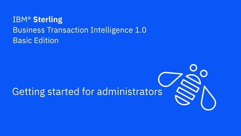 Thumbnail for entry Getting started for admins - IBM Sterling Business Transaction Intelligence Basic Edition 1.0