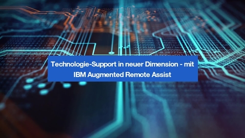 Thumbnail for entry Technologie-Support in neuer Dimension – mit IBM Augmented Remote Assist