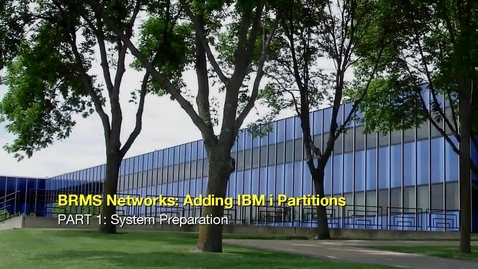 Thumbnail for entry BRMS Networks Adding IBM i Partitions Part 1 System Preparation