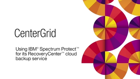 Thumbnail for entry CenterGrid delivers enterprise class data recovery with IBM Spectrum Protect