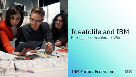 Thumbnail for entry Ideatolife and IBM: Re-engineer. Accelerate. Win.