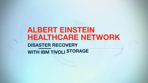 Thumbnail for entry Einstein Healthcare cuts data recovery from 22 hours to 15 minutes with IBM Tivoli