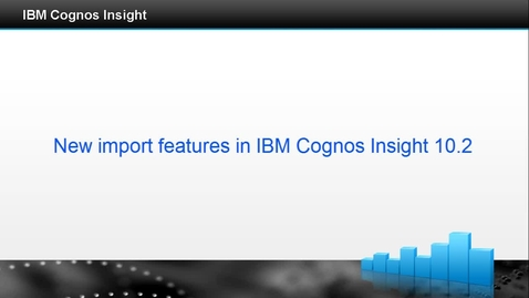 Thumbnail for entry New import features in IBM Cognos Insight