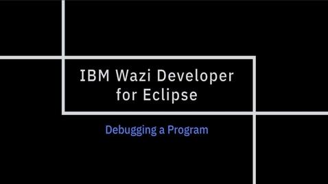 Thumbnail for entry IBM Wazi Developer for Eclipse; Debugging a Program