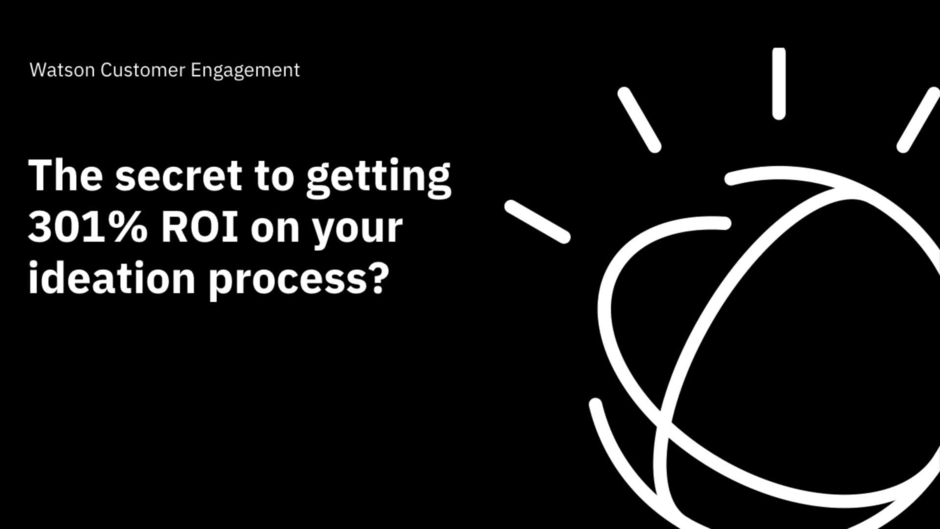 The Secret To Getting 301 ROI On Your Ideation Process IBM Design Thinking