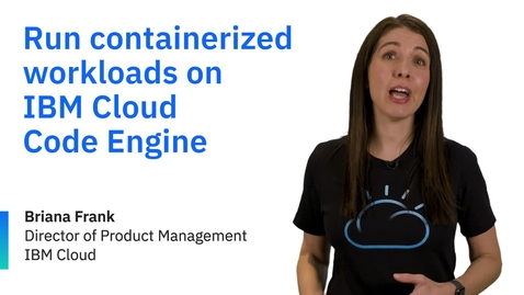 Thumbnail for entry Run containerized workloads on IBM Cloud Code Engine