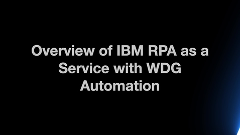 Thumbnail for entry Overview of IBM RPA as a Service with WDG Automation
