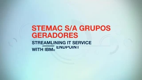 Thumbnail for entry STEMAC S/A Grupos Geradores streamlines IT service with IBM Endpoint Manager