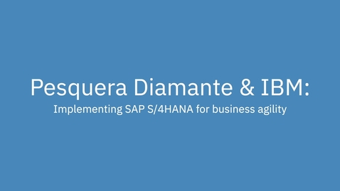 Thumbnail for entry Pesquera Diamante: Implementing SAP S/4HANA for business agility