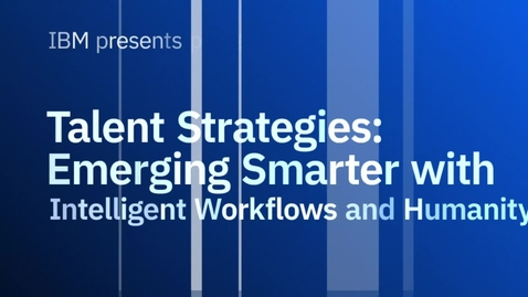 Thumbnail for entry Talent Strategies: Emerging Smarter with Intelligent Workflows and Humanity