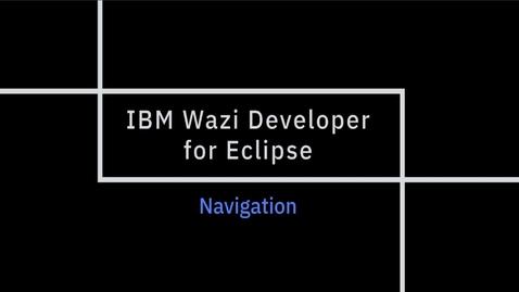 Thumbnail for entry IBM Wazi Developer for Eclipse; Navigation