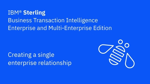 Thumbnail for entry Creating a single enterprise relationship - IBM Sterling Business Transaction Intelligence Enterprise and Multi-Enterprise Edition