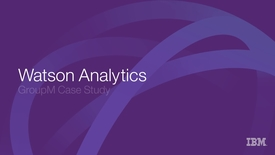 Thumbnail for entry GroupM - Embracing IBM Watson Analytics to increase marketing campaign conversion rates by up to 50 percent