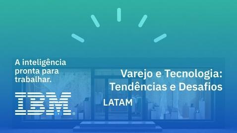Thumbnail for entry Varejo e tecnologia: tendências e desafios