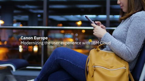 Thumbnail for entry Canon Europe: modernizing the user experience with IBM Cloud