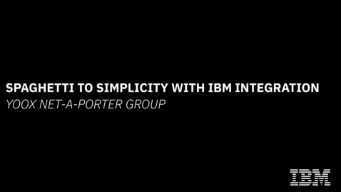 Thumbnail for entry Spaghetti to simplicity with IBM Integration – YOOX NET-A-PORTER Group
