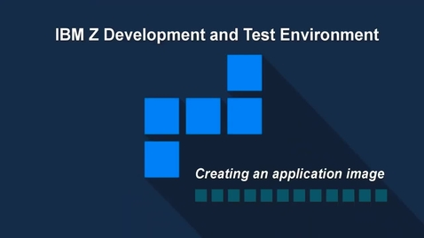 Thumbnail for entry IBM ZD&T; Creating an Application Image