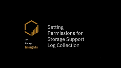 Thumbnail for entry Setting permissions for IBM Storage Support log collection in IBM Storage Insights