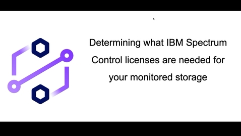 Thumbnail for entry Determining what IBM Spectrum Control licenses are needed to monitor your storage