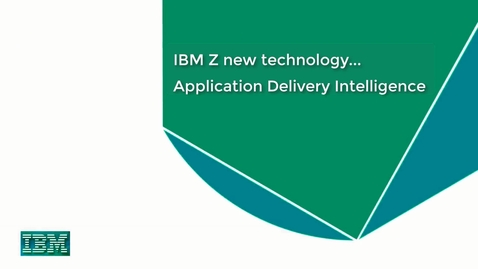 Thumbnail for entry IBM Z New Technology: Application Delivery Intelligence