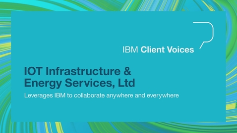 Thumbnail for entry IOT Infrastructure & Energy Services, Ltd leverages IBM to collaborate anywhere and everywhere