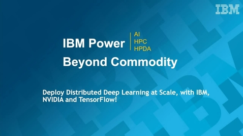 Thumbnail for entry Join IBM, NVIDIA, and Google to Explore Distributed Deep Learning