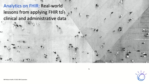 Thumbnail for entry Analytics on FHIR: Real-world lessons from applying FHIR to clinical and administrative data
