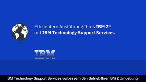 Thumbnail for entry Effizientere Ausführung Ihres IBM Z Systems mit IBM Technology Support Services