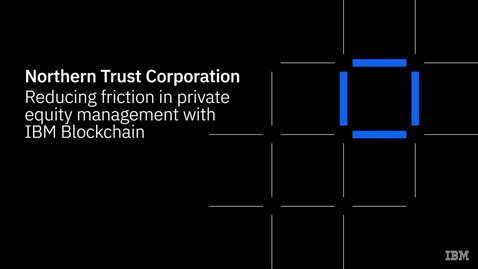 Thumbnail for entry Northern Trust Corp. simplifies private equity management with IBM Blockchain