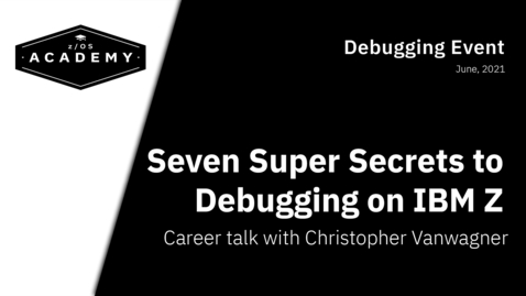 Thumbnail for entry [Career Talk] Seven Super Secrets to Debugging on IBM Z