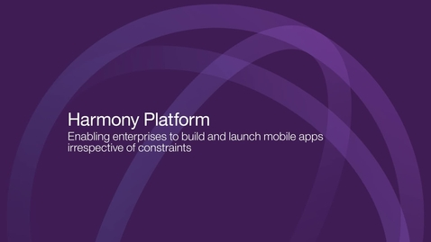 Thumbnail for entry Harmony Platform:Enabling enterprises to build and launch mobile apps irrespective of constraints