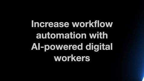 Thumbnail for entry Increase workflow automation with AI-powered digital workers