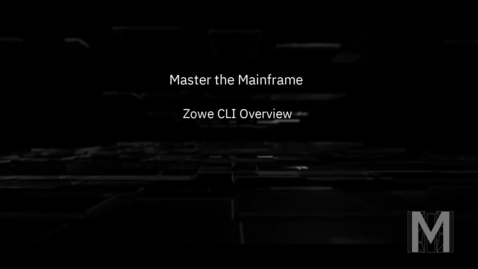 Thumbnail for entry Master the Mainframe - Zowe CLI Overview