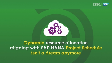 Thumbnail for entry Video 2_Dynamic resource allocation aligning with SAP HANA Project Schedule isn't a dream anymore