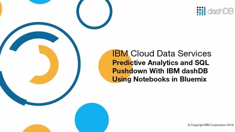 Thumbnail for entry Perform Predictive Analytics and SQL Pushdown with dashDB and Bluemix Notebooks