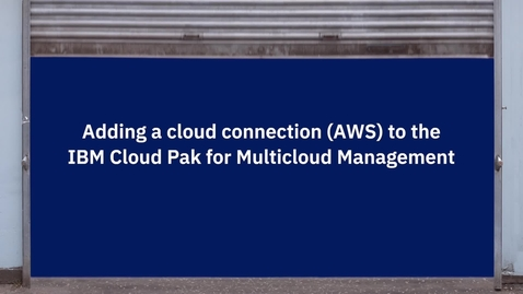 Thumbnail for entry Adding a cloud connection (AWS) to the IBM Cloud Pak for Multicloud Management
