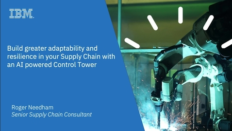 Thumbnail for entry Build greater adaptability and resilience in your Supply Chain with an AI powered Control Tower
