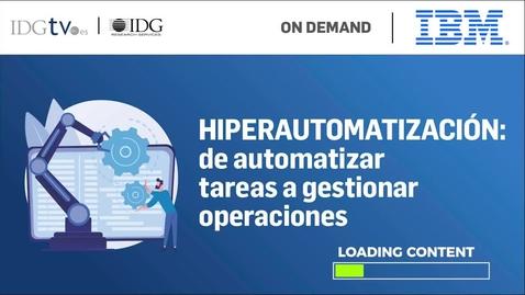 Thumbnail for entry Hiperautomatización: de automatizar tareas a gestionar operaciones