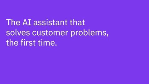 Thumbnail for entry IBM Watson Assistant resuelve los problemas de los clientes a la primera