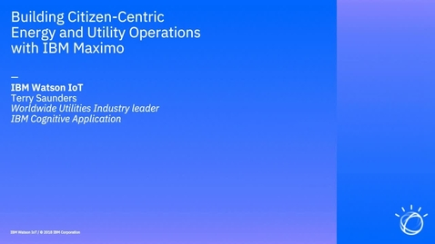 Thumbnail for entry Delivering Citizen-Centric Energy and Utility Operations with IBM Maximo