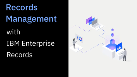 Thumbnail for entry Records Management with IBM Enterprise Records