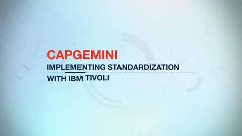 Thumbnail for entry Capgemini standardizes tools globally using IBM Tivoli software