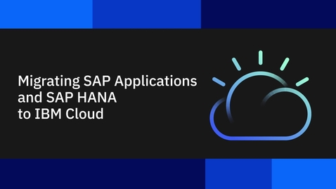 Thumbnail for entry Migrating SAP Applications and SAP HANA to IBM Cloud