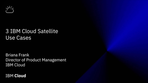 Thumbnail for entry IBM Cloud Satellite: solutions for three use cases